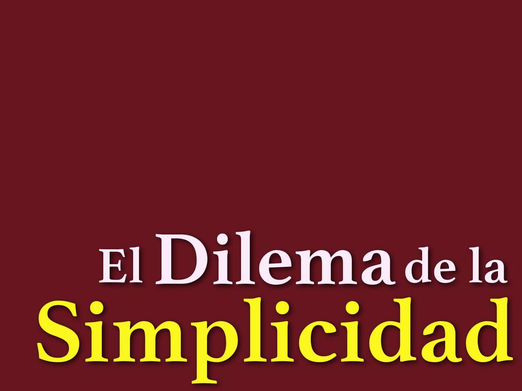 Dilema Simplicidad El de la
