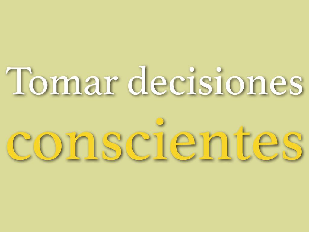 Tomar decisiones conscientes