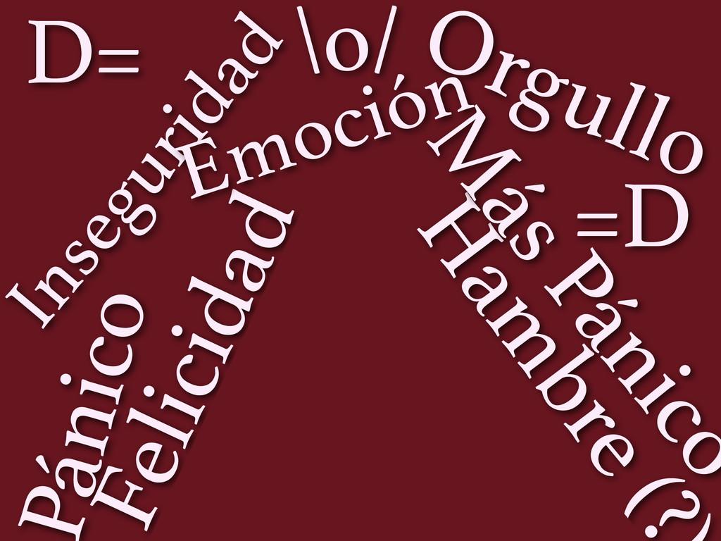 ánico Felicidad Inseguridad Orgullo =D Ham bre ...