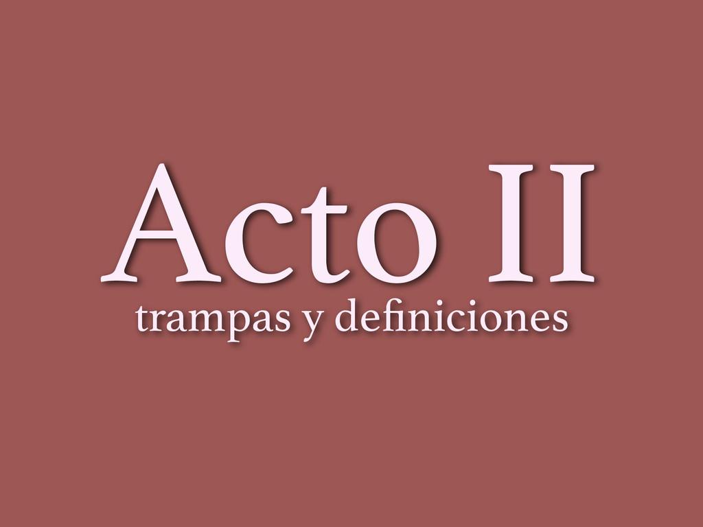 Acto II trampas y definiciones