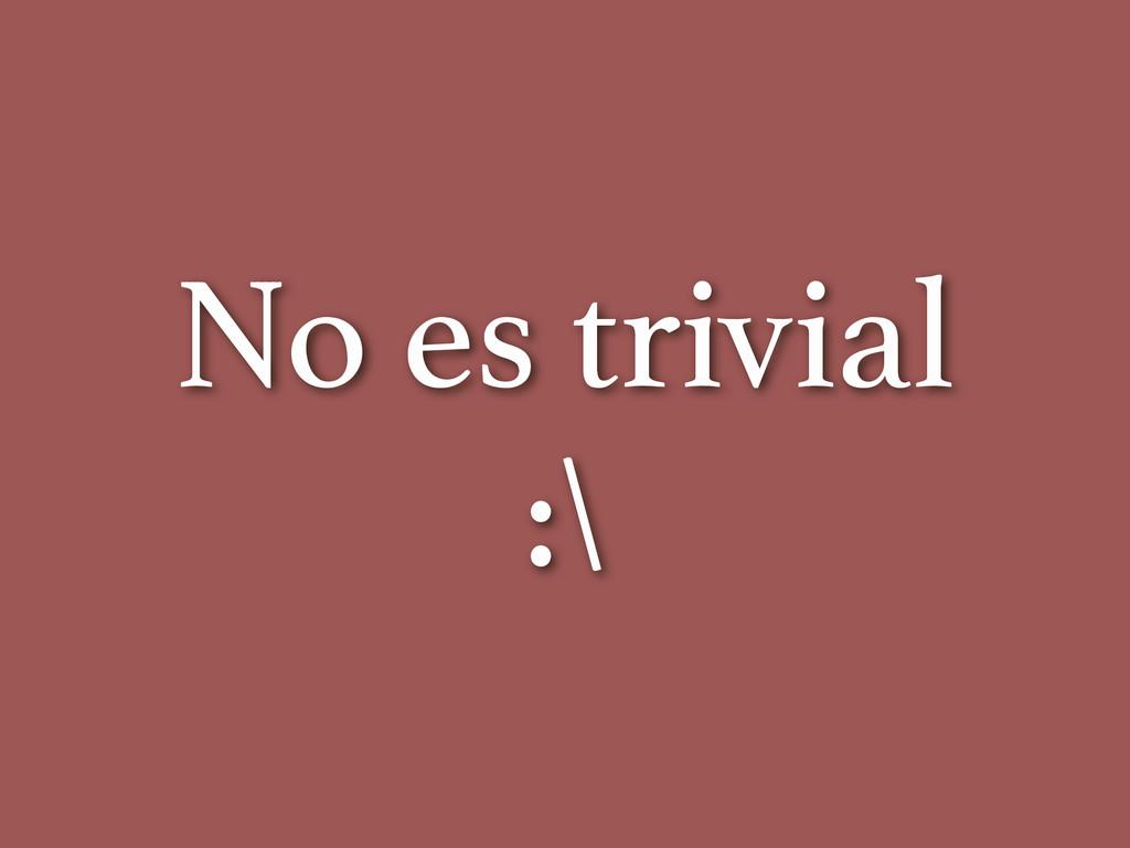 No es trivial :\