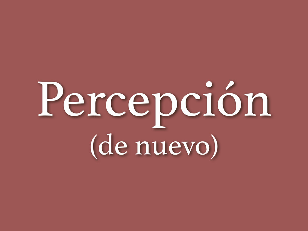 Percepción (de nuevo)