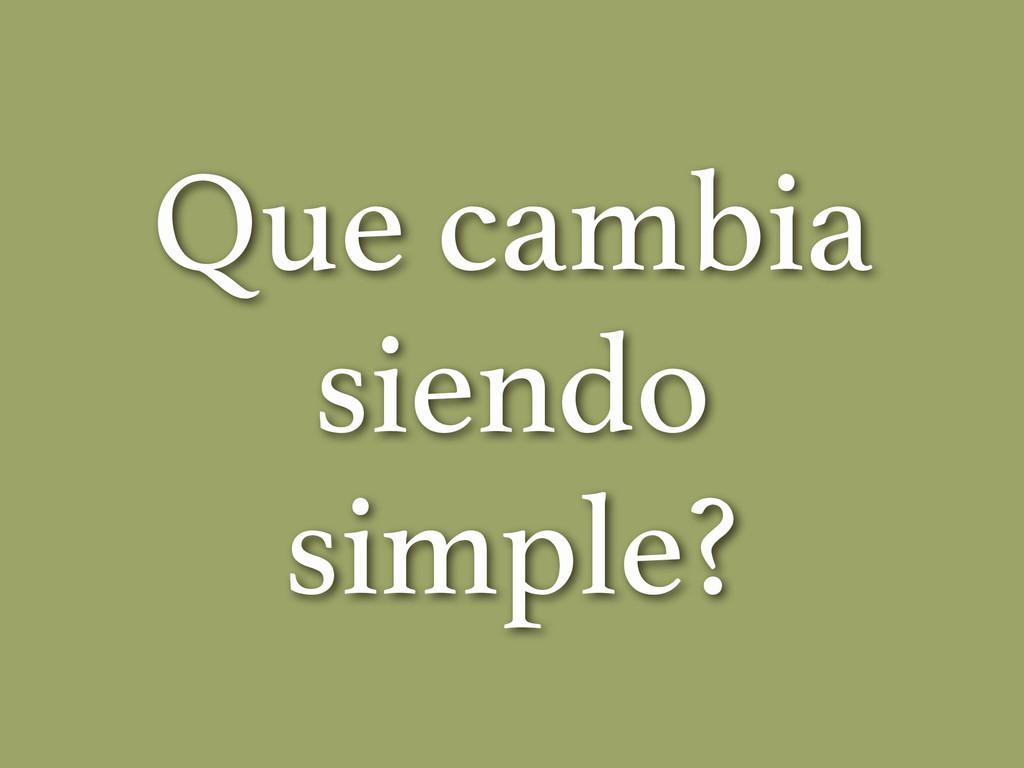 Que cambia siendo simple?