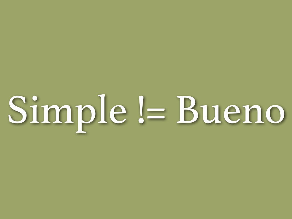 Simple != Bueno