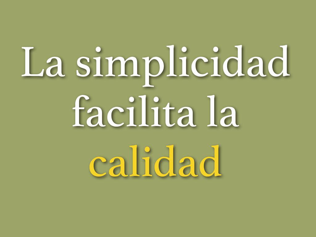 La simplicidad facilita la calidad