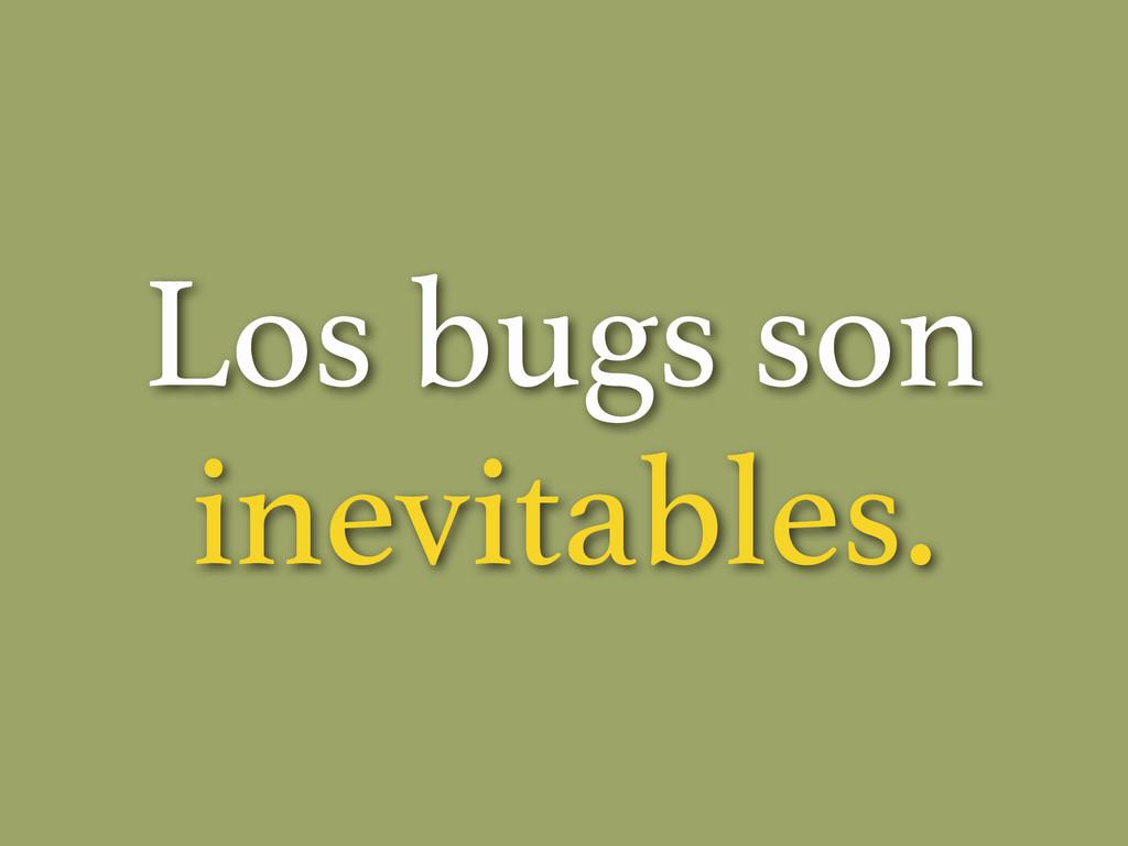 Los bugs son inevitables.