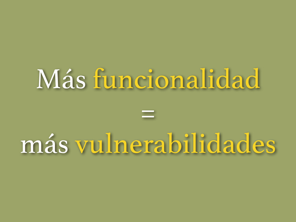 Más funcionalidad = más vulnerabilidades