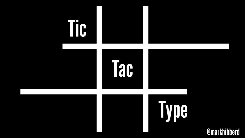 Tic @markhibberd Type Tac