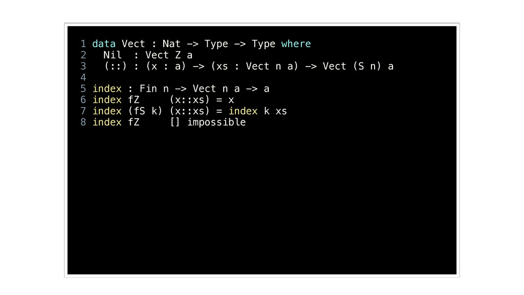! 1 data Vect : Nat -> Type -> Type where 2 Nil...
