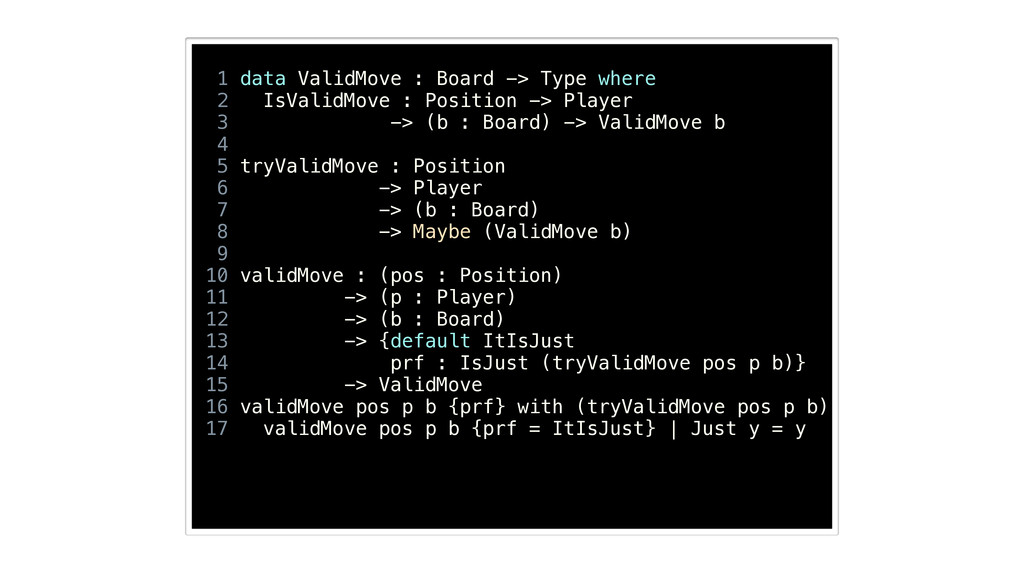 1 data ValidMove : Board -> Type where 2 IsVali...