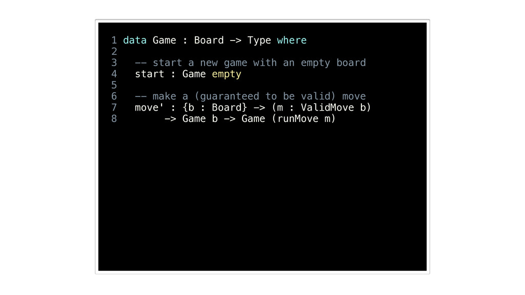 1 data Game : Board -> Type where 2 3 -- start ...