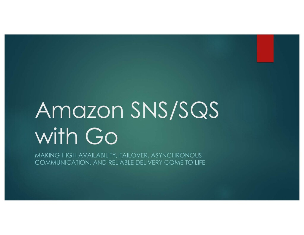 Amazon SNS/SQS with Go MAKING HIGH AVAILABILITY...