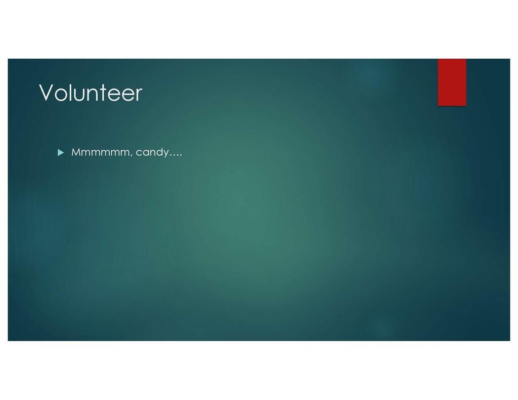 Volunteer u Mmmmmm, candy….