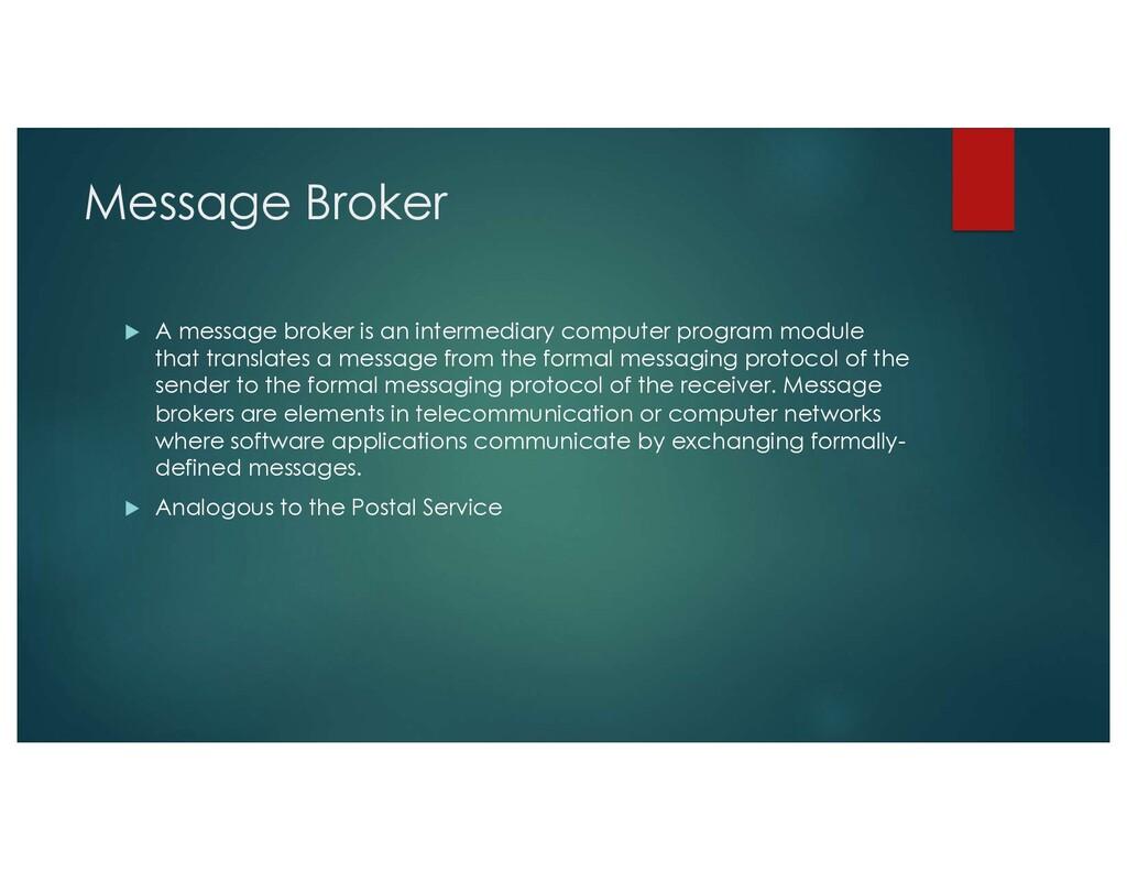 Message Broker u A message broker is an interme...