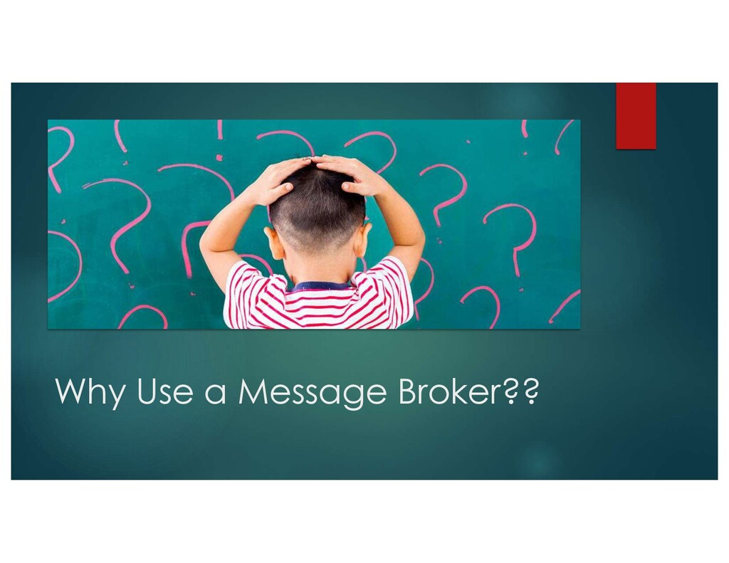 Why Use a Message Broker??