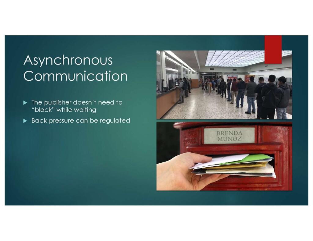 Asynchronous Communication u The publisher does...