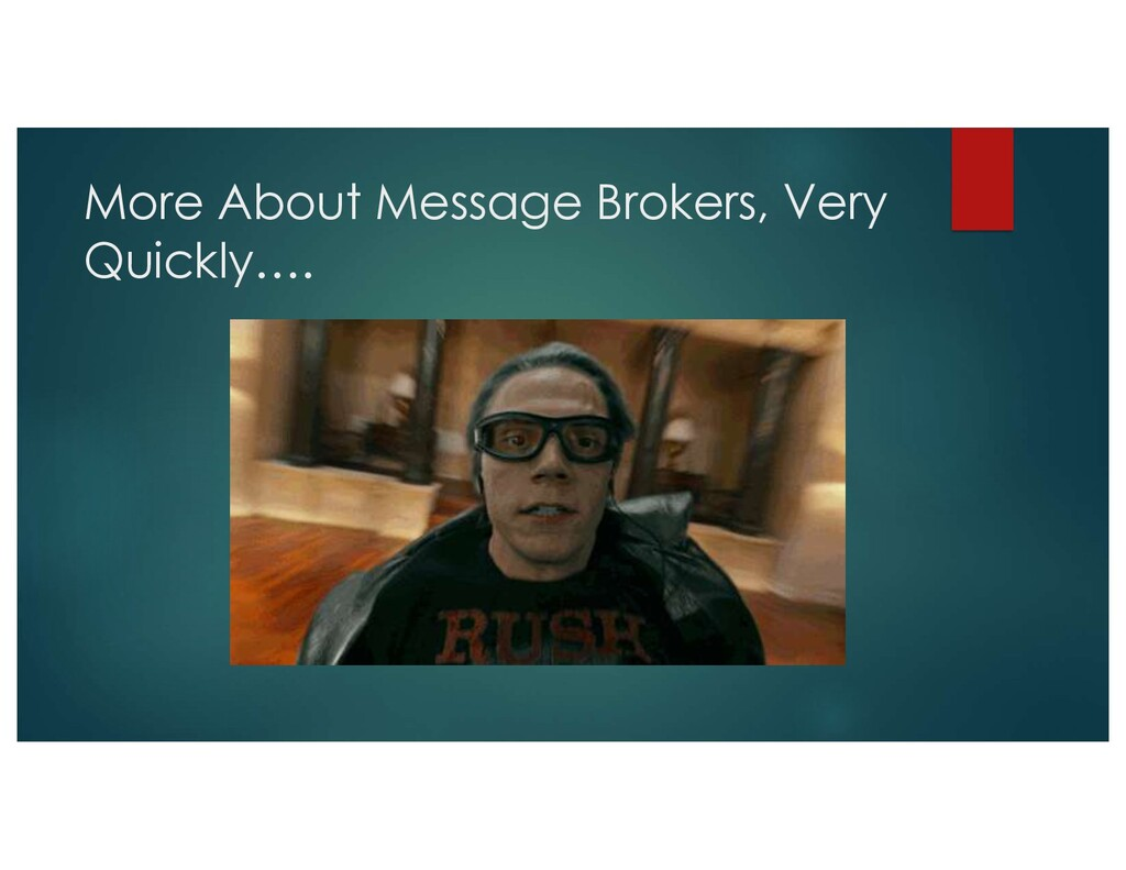 More About Message Brokers, Very Quickly….
