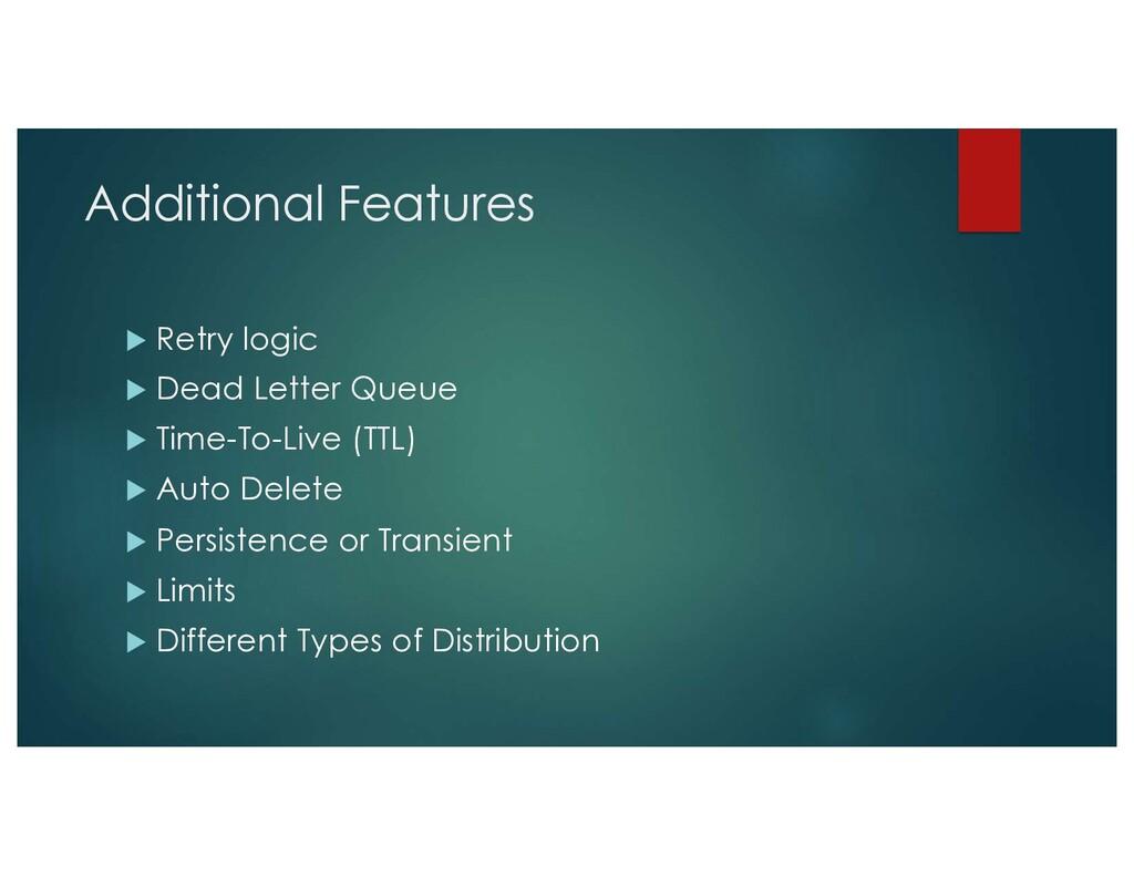 Additional Features u Retry logic u Dead Letter...