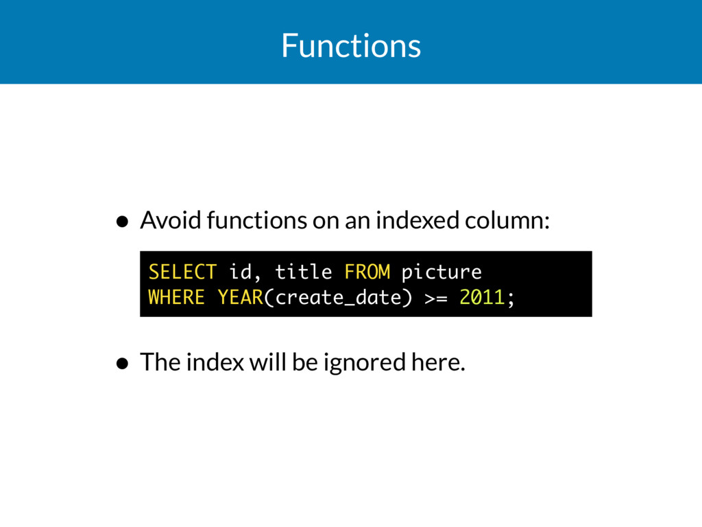 Functions • Avoid functions on an indexed colum...