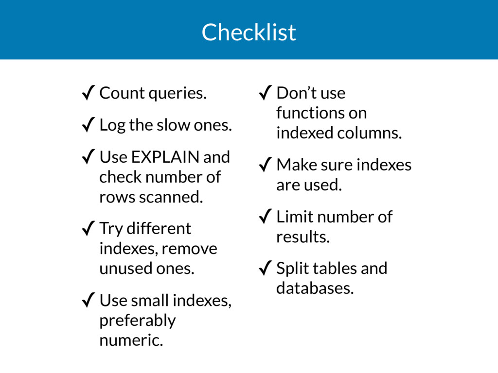 Checklist ✓Count queries. ✓Log the slow ones. ✓...