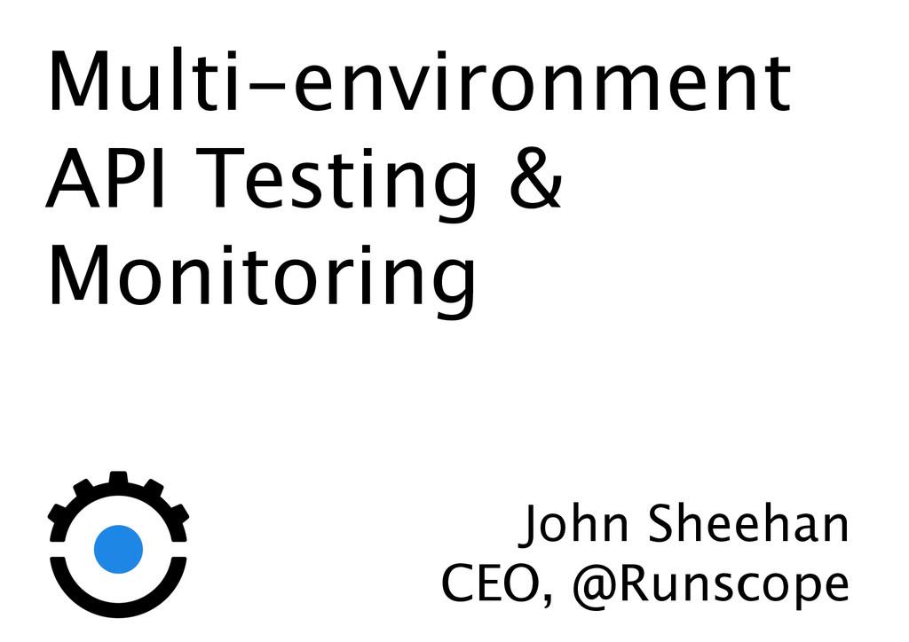 Multi-environment API Testing & Monitoring Joh...