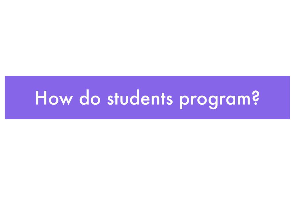 How do students program?