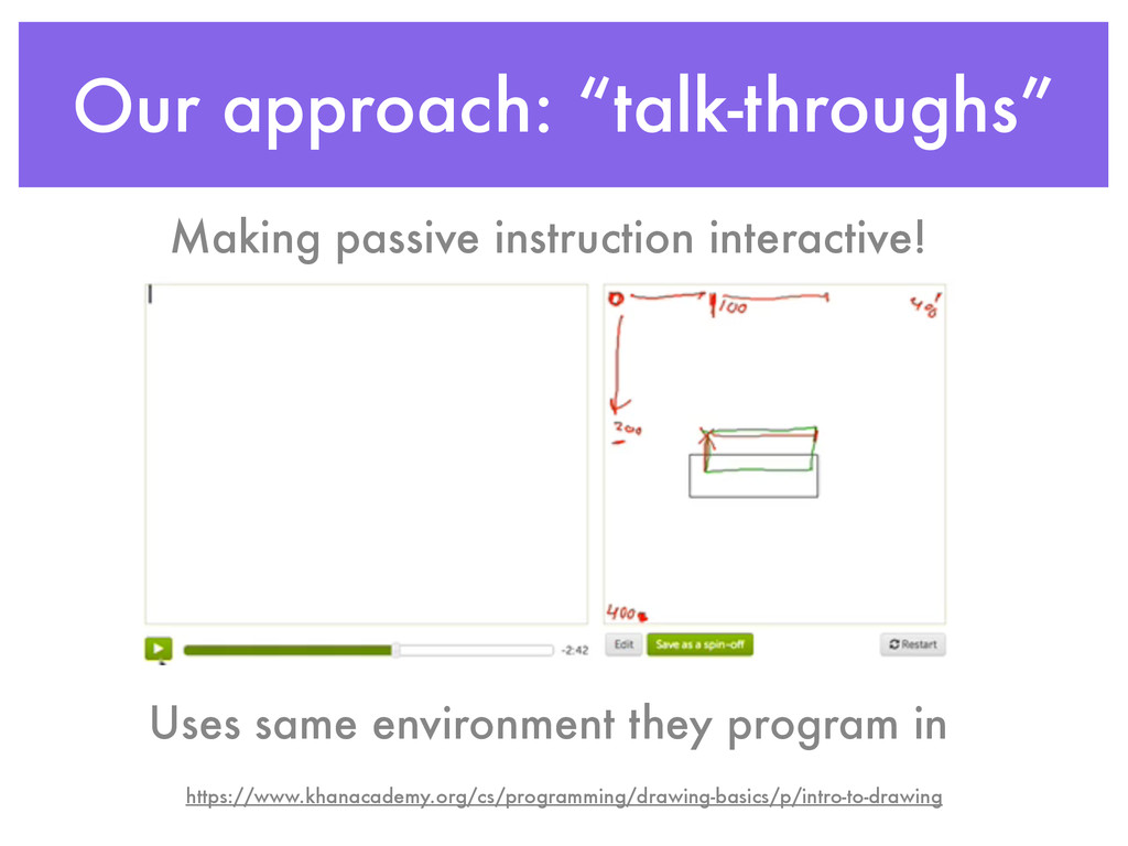 "Our approach: ""talk-throughs"" Uses same environ..."