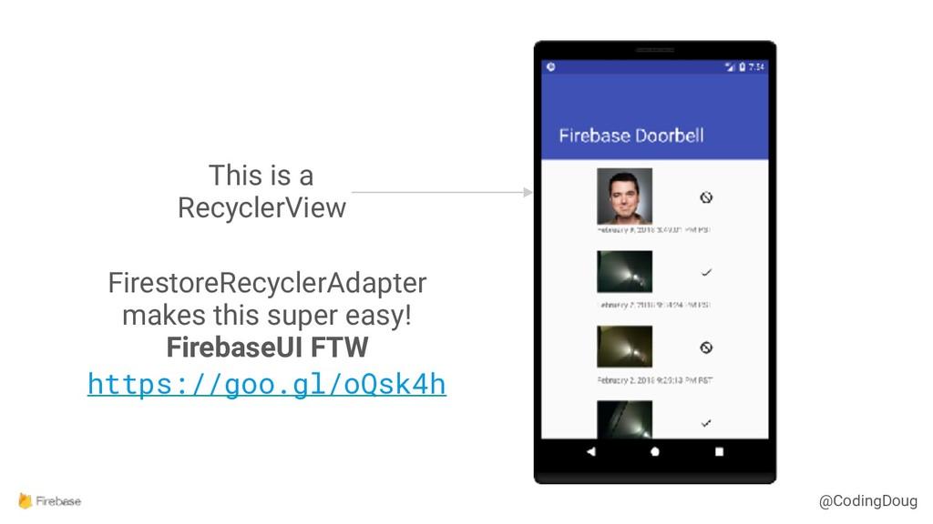 @CodingDoug This is a RecyclerView FirestoreRec...