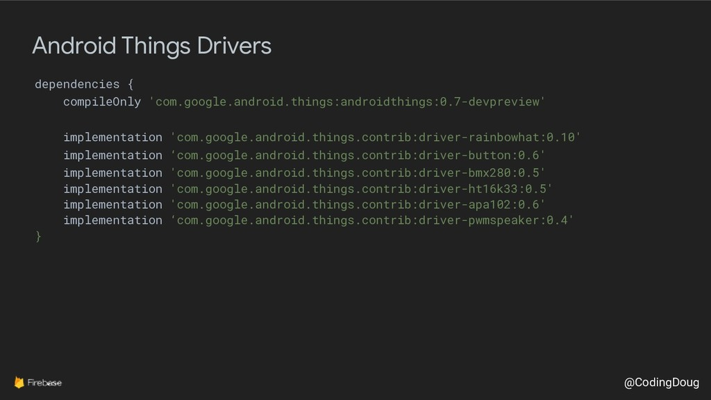 @CodingDoug Android Things Drivers dependencies...