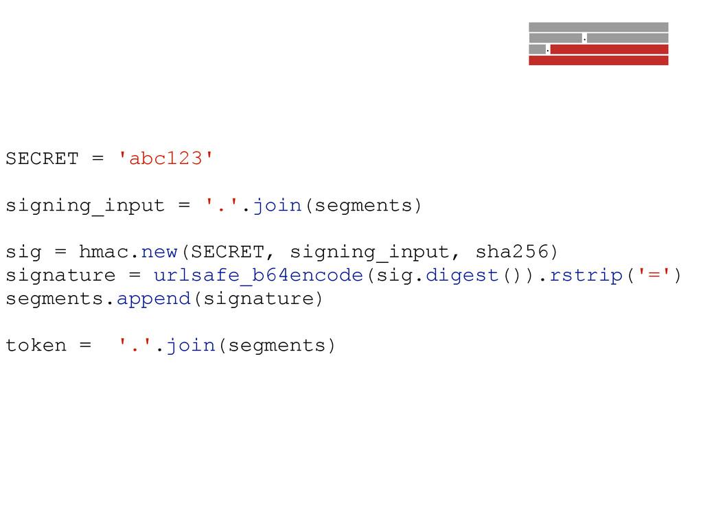 SECRET = 'abc123' ! signing_input = '.'.join(se...