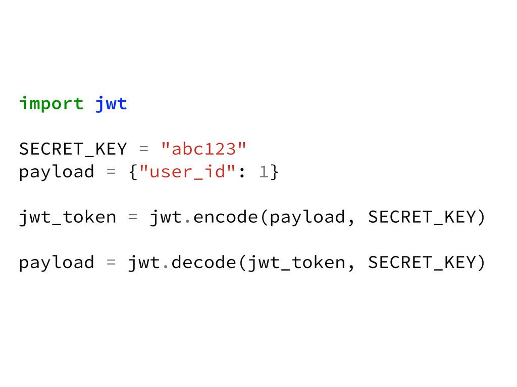 "import jwt ! SECRET_KEY = ""abc123"" payload = {""..."
