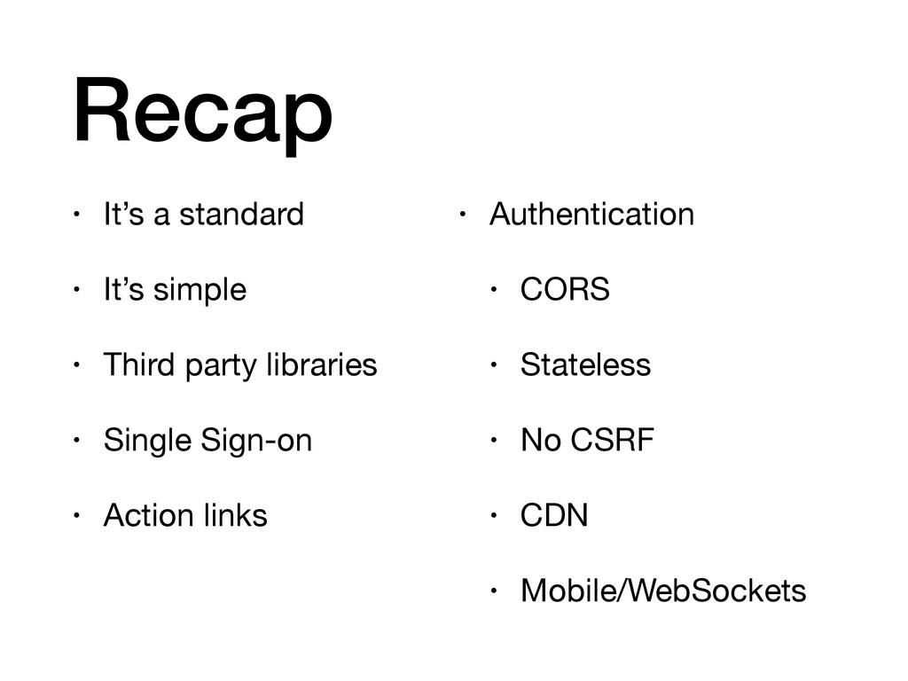 Recap • It's a standard  • It's simple  • Third...