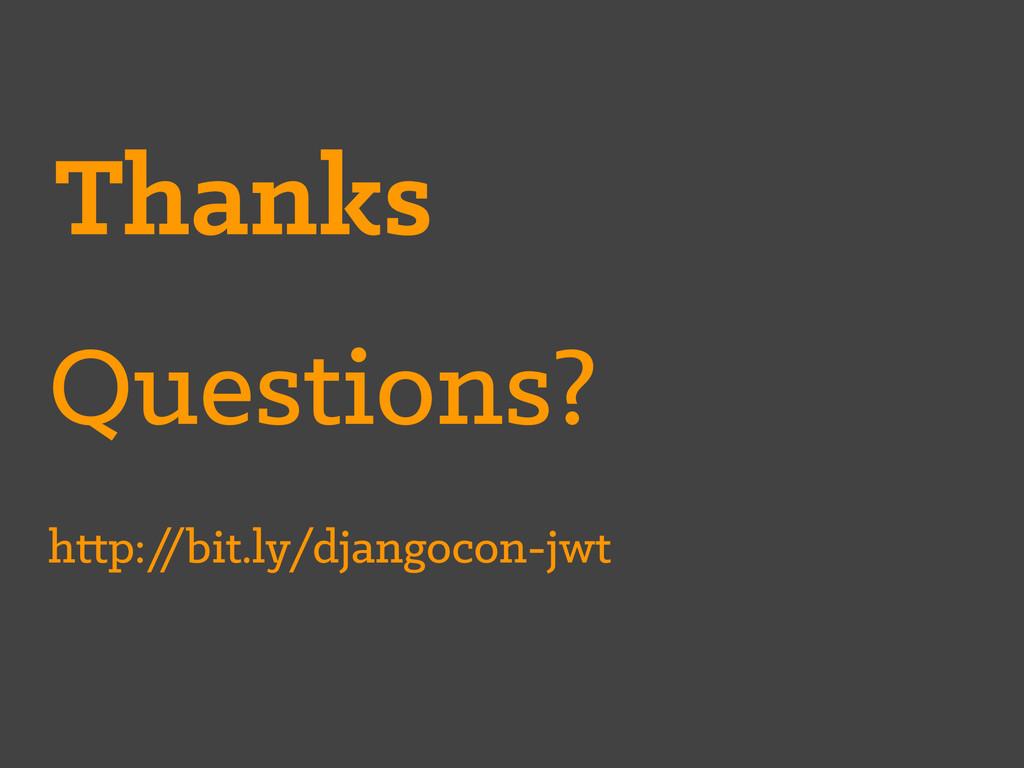 Thanks Questions? http:/ /bit.ly/djangocon-jwt