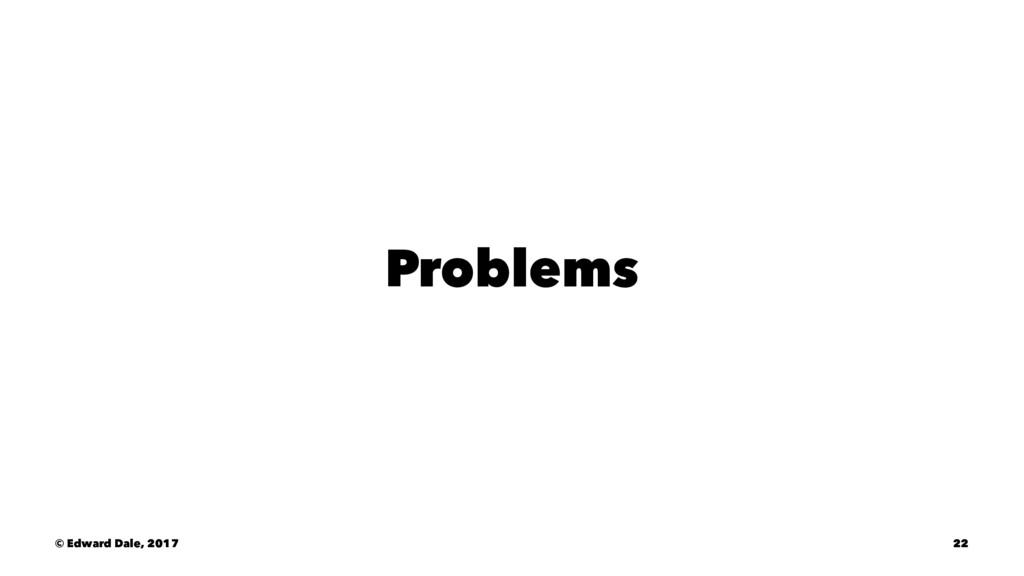 Problems © Edward Dale, 2017 22