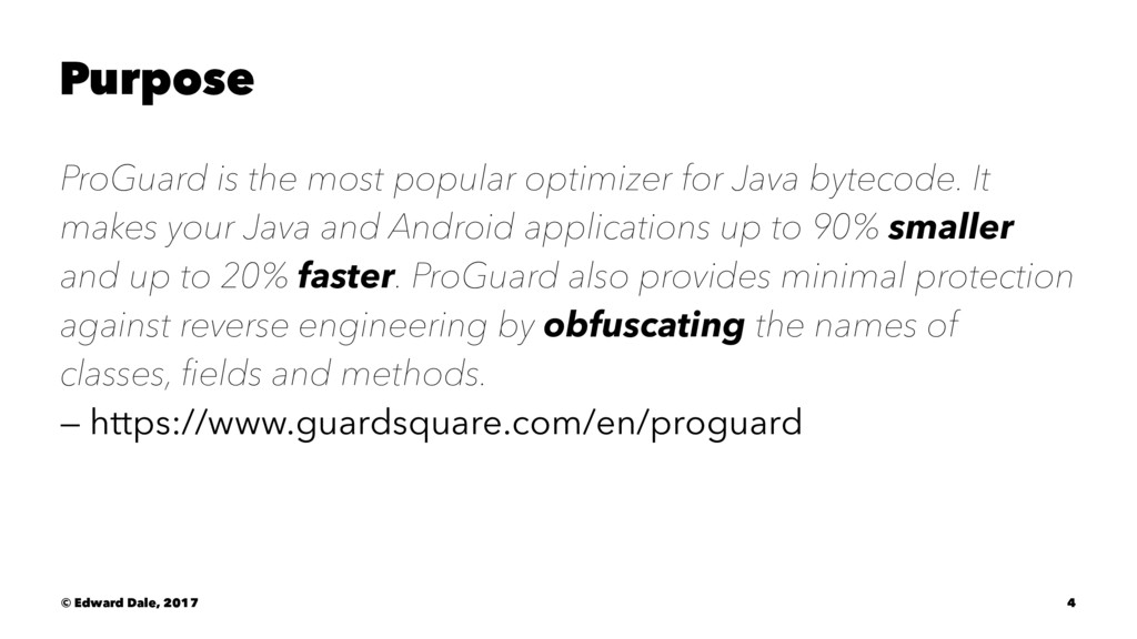 Purpose ProGuard is the most popular optimizer ...