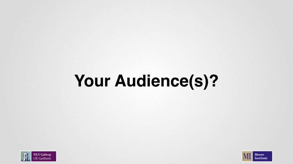 Your Audience(s)?
