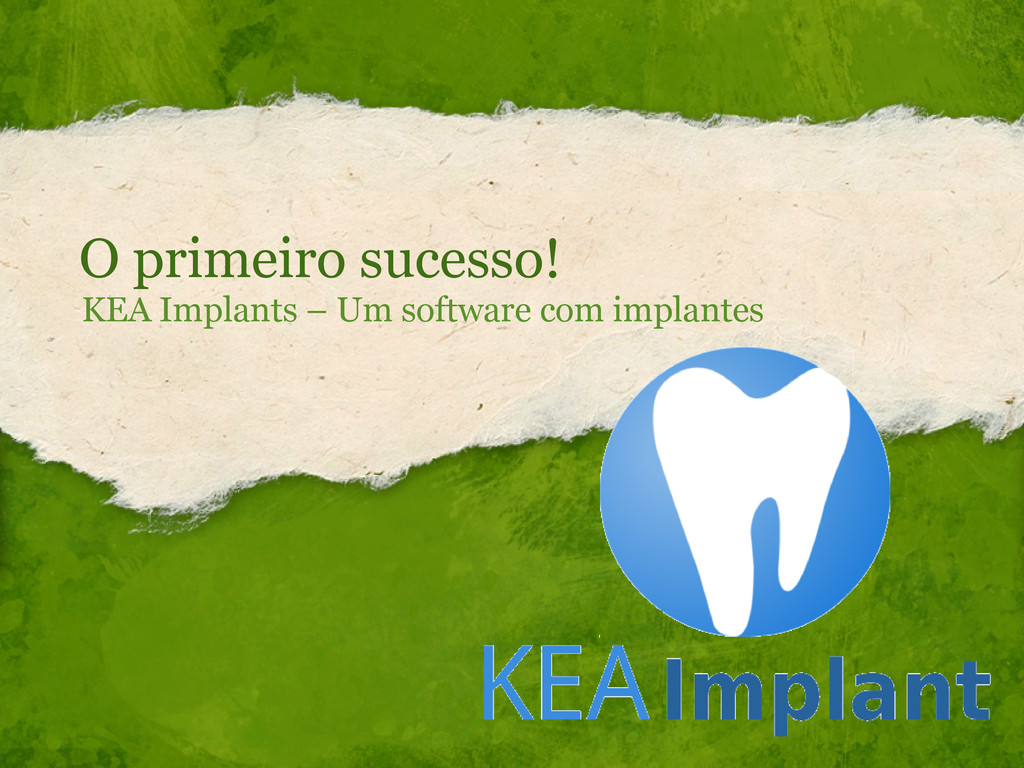 O primeiro sucesso! KEA Implants – Um software ...
