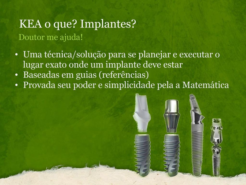 KEA o que? Implantes? Doutor me ajuda! • Uma té...