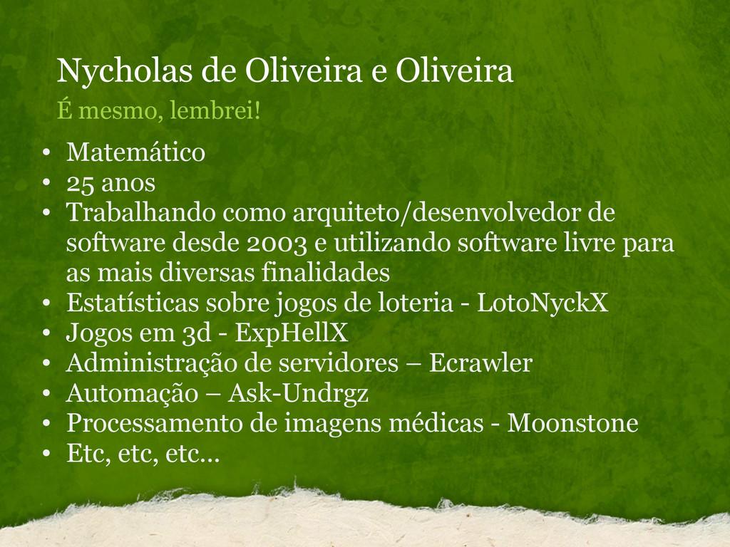 Nycholas de Oliveira e Oliveira É mesmo, lembre...