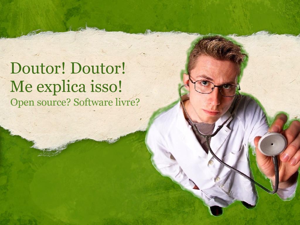 Doutor! Doutor! Me explica isso! Open source? S...