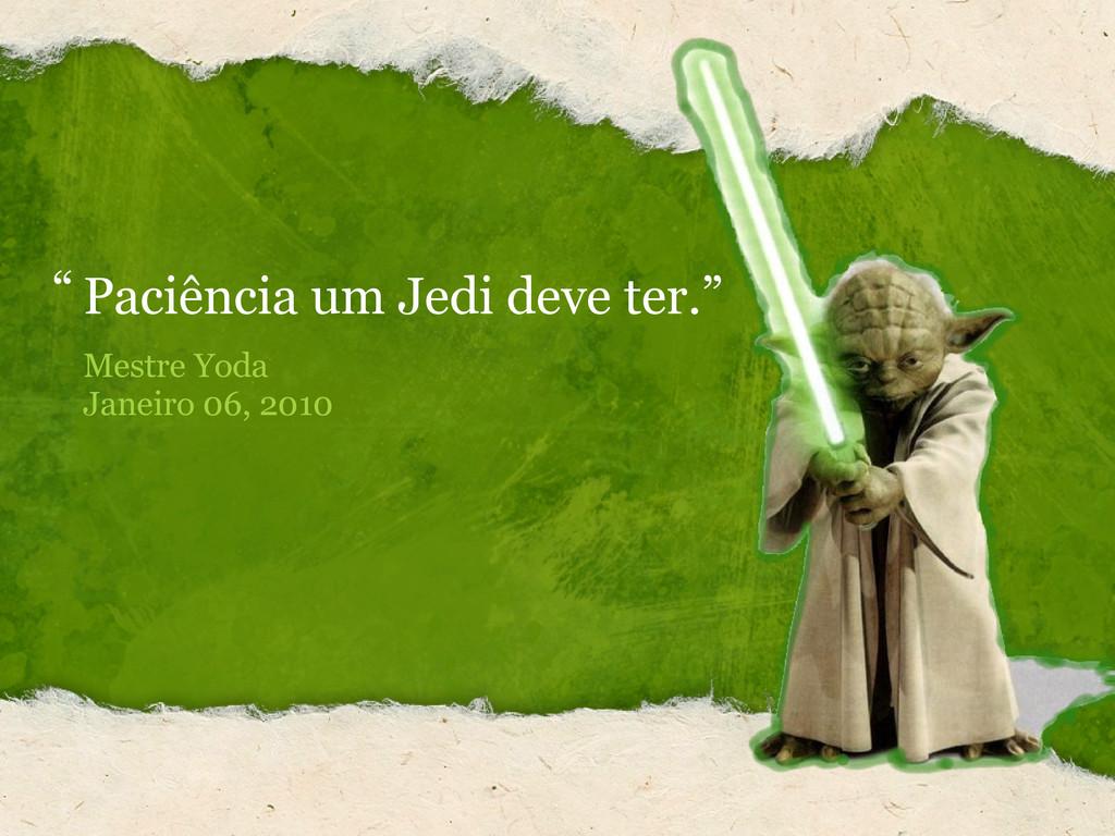"Paciência um Jedi deve ter."" "" Mestre Yoda Jane..."
