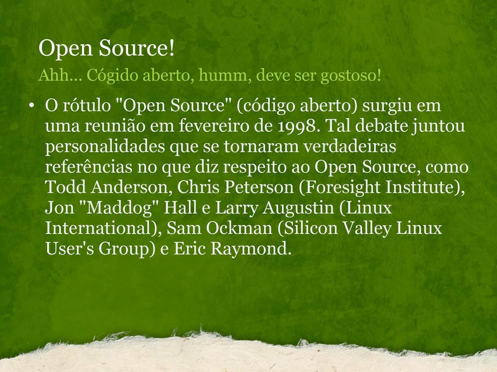 Open Source! Ahh... Cógido aberto, humm, deve s...