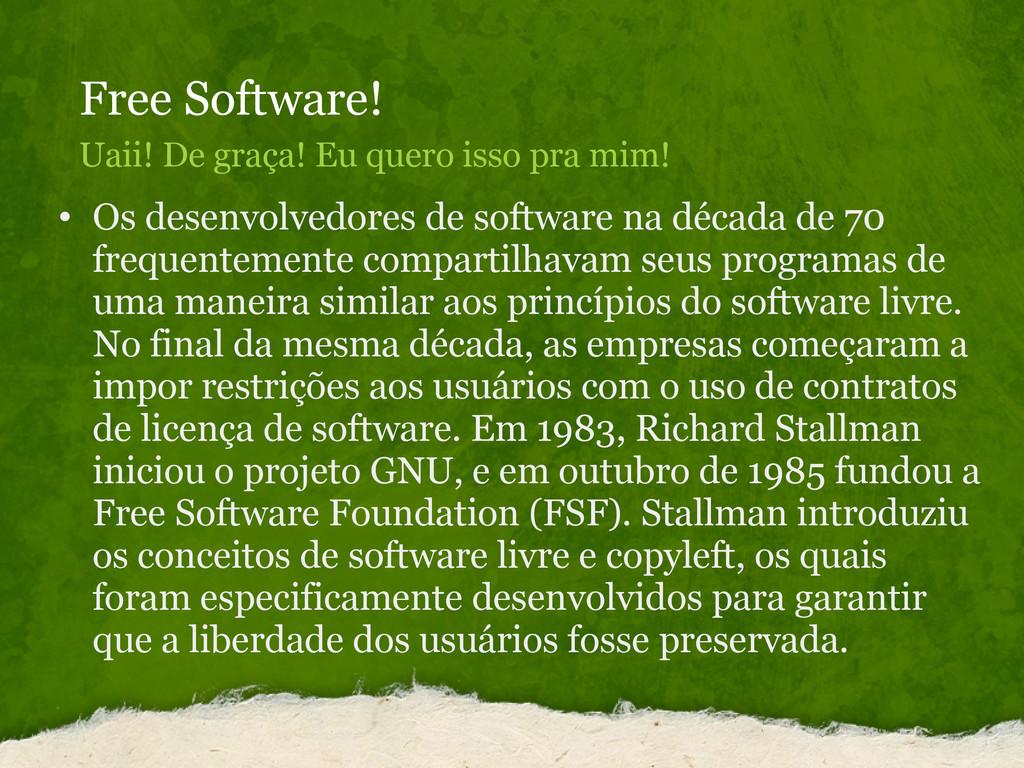 Free Software! Uaii! De graça! Eu quero isso pr...