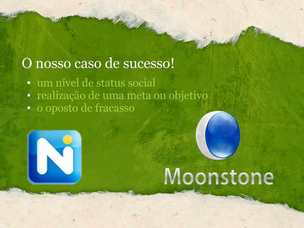 O nosso caso de sucesso! • um nível de status s...
