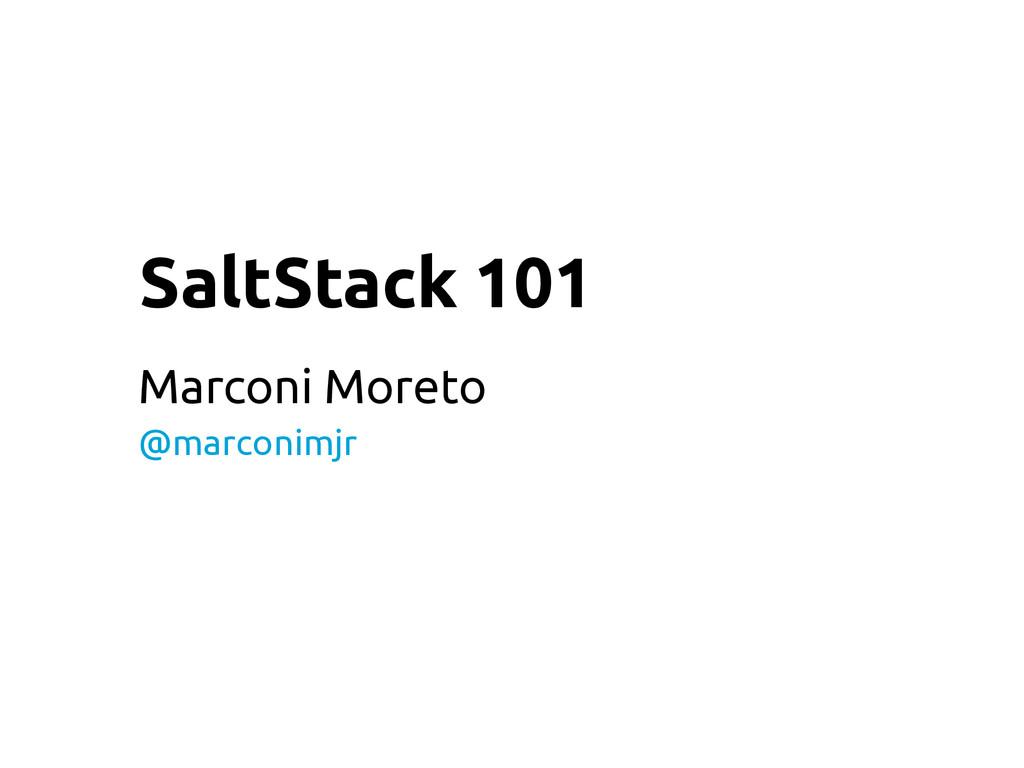 SaltStack 101 Marconi Moreto @marconimjr