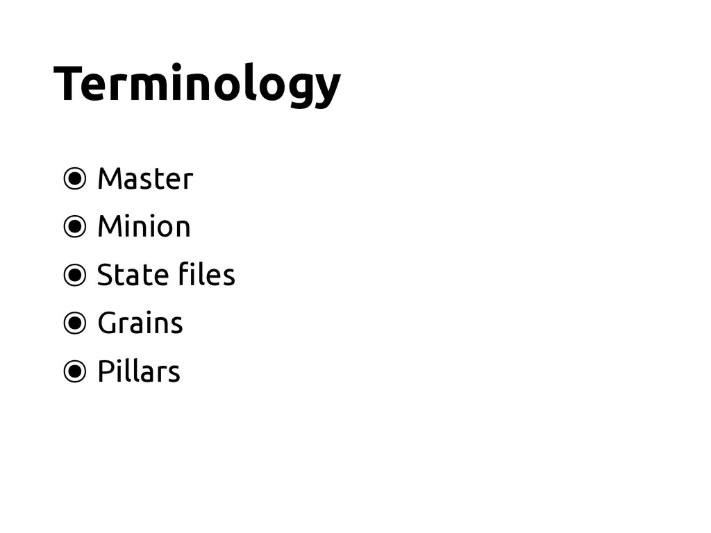 Terminology ๏ Master ๏ Minion ๏ State !les ๏ Gr...