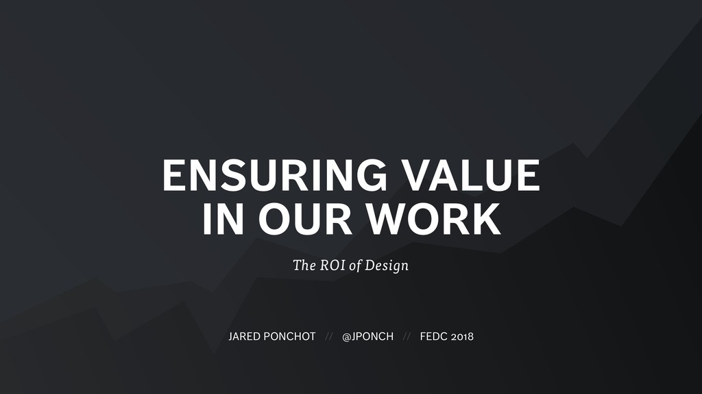 ENSURING VALUE IN OUR WORK The ROI of Design JA...