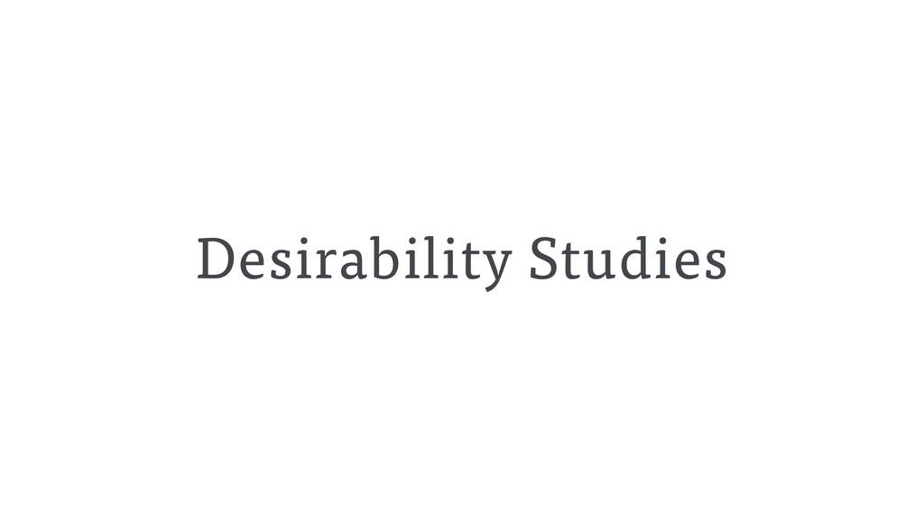 Desirability Studies
