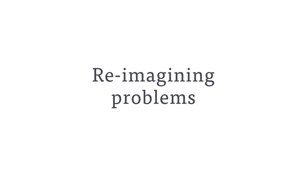 Re-imagining problems