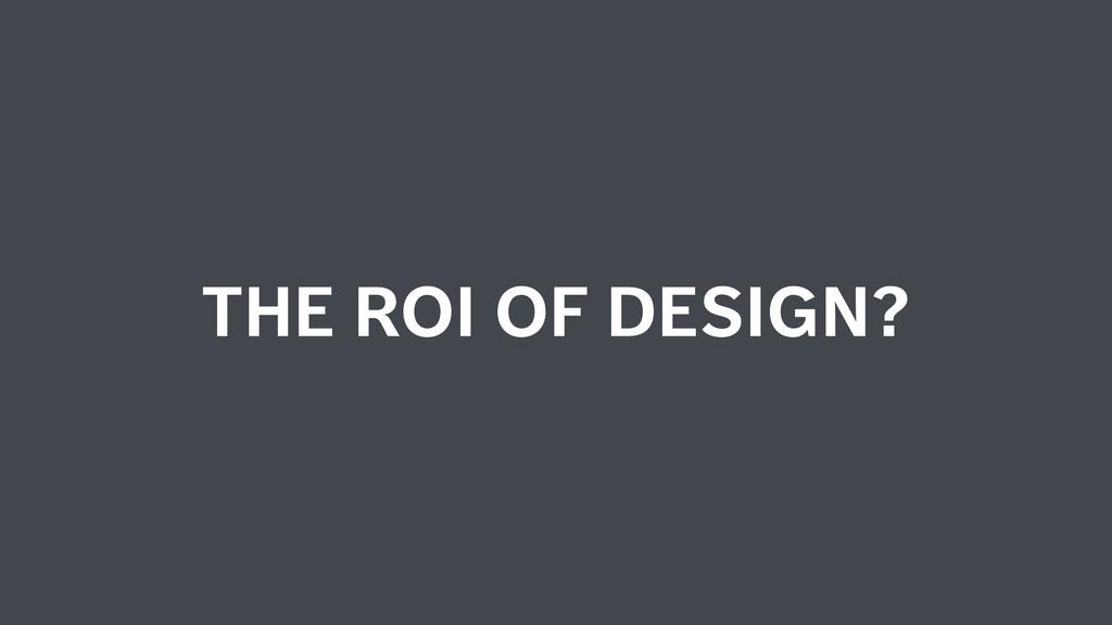 THE ROI OF DESIGN?
